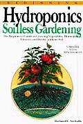 Beginning Hydroponics: Soilless Gardening: A Beginner's Guide to Growing Vegetables, House Plants, Flowers, and Herbs with