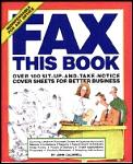 Fax This Book: Over 100 Sit-Up-and-Take-Notice Cover Sheets for Better Business John Caldwell