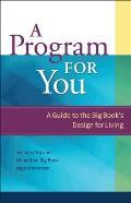 Program for You A Guide to the Big Book Design for Living
