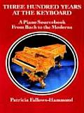 Three Hundred Years at the Keyboard: A Piano Sourcebook from Bach to the Moderns