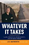 Whatever It Takes: Illegal Immigration, Border Security and the War on Terror Cover