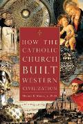 How the Catholic Church Built Western Civilization