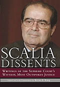Scalia Dissents Writings of the Supreme Courts Wittiest Most Outspoken Justice