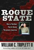 Rogue State: How a Nuclear North Korea Threatens America