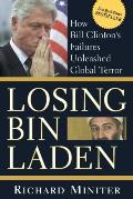 Losing Bin Laden How Bill Clintons Failures Unleashed Global Terror