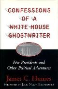 Confessions of a White House Ghost Writer Five Presidents & Other Political Adventures