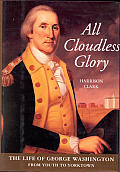 All Cloudless Glory Vol. 1: The Life Of George Washington: From Boyhood To Valley Forge, Set by Harrison Clark