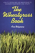 Wheatgrass Book How to Grow & Use Wheatgrass to Maximize Your Health & Vitality