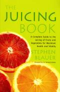 The Juicing Book: A Complete Guide to the Juicing of Fruits and Vegetables for Cover