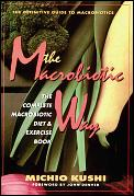The Macrobiotic Way: The Complete Macrobiotic Diet and Exercise Book