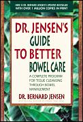 Dr Jensens Guide to Better Bowel Care A Complete Program for Tissue Cleansing Through Bowel Management