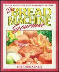 The Bread Machine Gourmet
