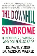 The Downhill Syndrome: If Nothing's Wrong, Why Do I Feel So Bad?