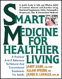 Smart Medicine for Healthier Living A Practical A To Z Reference to Natural & Conventional Treatments
