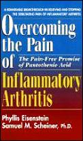 Overcoming The Pain Of Inflammatory Arthritis: The Pain-Free Promise Of Pantothenic Acid by Phyllis Eisenstein