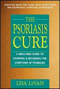 Psoriasis Cure A Drug Free Guide to Stopping & Reversing the Symptoms of Psoriasis