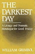 The Darkest Day: A Liturgy and Dramatic Monologue for Good Friday