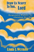Draw Us Nearer to You, Lord: Responsive Prayers for Christian Worship
