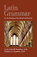Latin Grammar: Grammar, Vocabularies, & Exercises in Preparation for the Reading of the Missal & Breviary