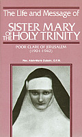 The Life and Message of Sister Mary of the Holy Trinity: Poor Clare of Jerusalem (1901-1942)
