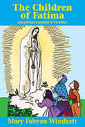 The Children of Fatima: And Our Lady\'s Message to the World