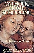 Catholic Home Schooling A Handbook For Parents