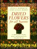 Dried Flowers For All Seasons A Complete