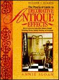 Practical Guide to Decorative Antique Effects: How to Achieve the Look of Real Antiques Through Varnishing, Waxing, Stenciling & Decoupage