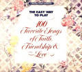 The Easy Way to Play 100 Favorite Songs of Faith, Friendship & Love