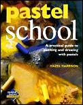 Pastel School A Practical Guide To Drawing With Pastels