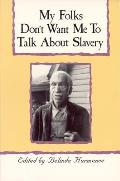 My Folks Don't Want Me to Talk about Slavery: Twenty-One Oral Histories of Former North Carolina Slaves