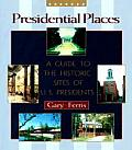 Presidential Places: A Guide to the Historic Sites of U.S. Presidents