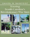 Touring South Carolina's Revolutionary War Sites (Touring the Backroads Series)