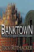 Banktown: The Rise and Struggles of Charlotte's Big Banks