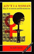 Aint I A Woman Black Women & Feminism
