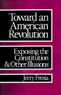 Toward an American Revolution: Exposing the Constitution and Other Illusions