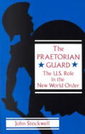 Praetorian Guard The U S Role in the New World Order