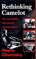 Rethinking Camelot JFK the Vietnam War & U S Political Culture