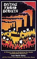Dying from Dioxin A Citizens Guide to Reclaiming Our Health & Rebuilding Democracy