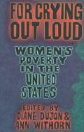For Crying Out Loud Womens Poverty in the United States