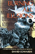 Burning All Illusions A Guide to Personal & Political Freedom