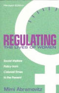 Regulating the Lives of Women Social Welfare Policy from Colonial Times to the Present Revised Edition