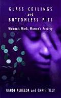 Glass Ceilings and Bottomless Pits: Women's Work, Women's Poverty