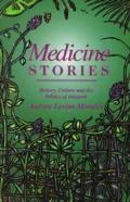 Medicine Stories History Culture & the Politics of Integrity