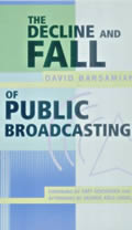 The Decline and Fall of Public Broadcasting: Creating Alternatives to Corporate Media