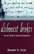 Dishonest Broker The U S Role in Israel & Palestine