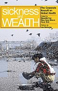 Sickness and Wealth : the Corporate Assault on Global Health (04 Edition)