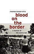 Blood on the Border A Memoir of the Contra Wars