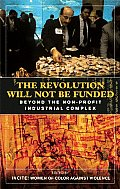The Revolution Will Not Be Funded: Beyond the Non-Profit Industrial Complex Cover