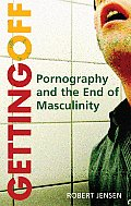 Getting Off: Pornography and the End of Masculinity Cover